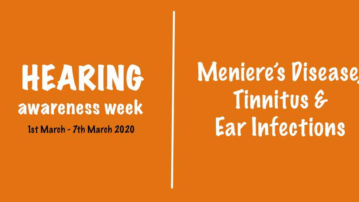 Hearing Awareness Week – Meniere's Disease, Tinnitus and Ear Infections